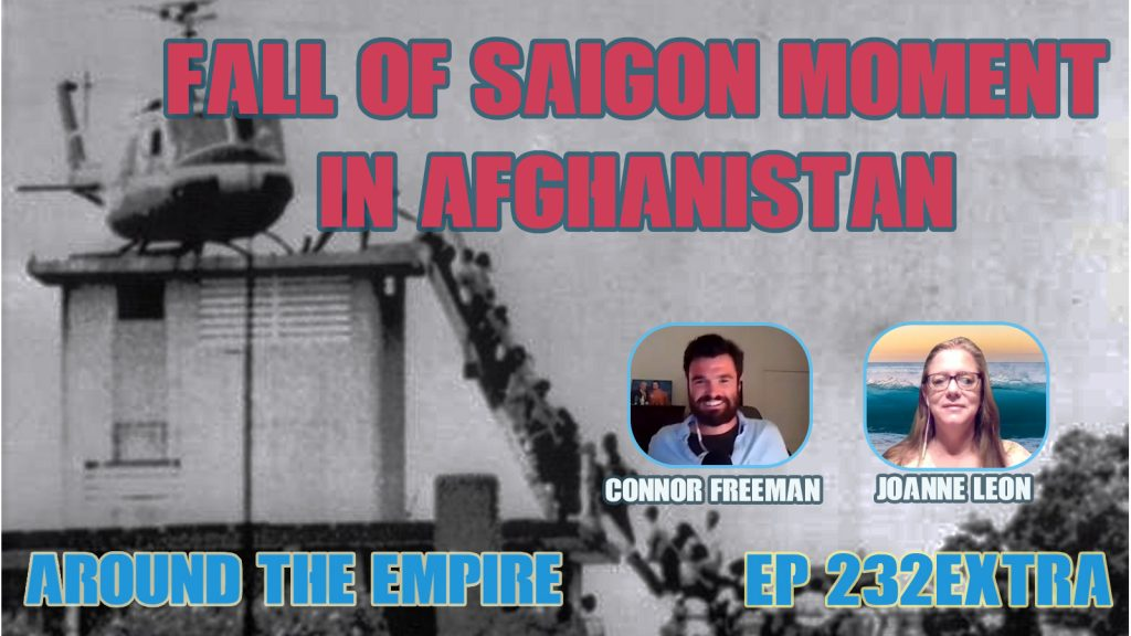 Ep 232EXTRA Fall of Saigon Moment in Afghanistan feat Connor Freeman