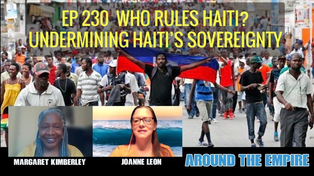 Ep 230 Who Rules Haiti? Undermining Haiti's Sovereignty feat Margaret